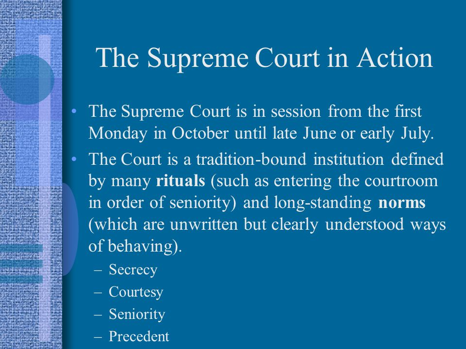 The Supreme Court in Action The Supreme Court is in session from the first Monday in October until late June or early July.