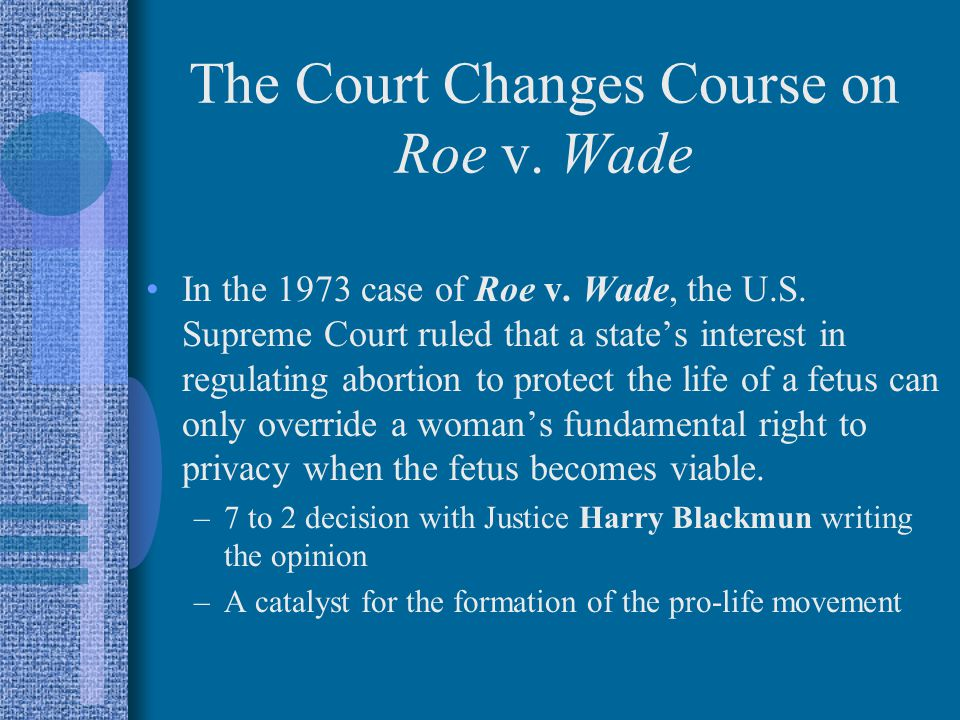 The Court Changes Course on Roe v. Wade In the 1973 case of Roe v.