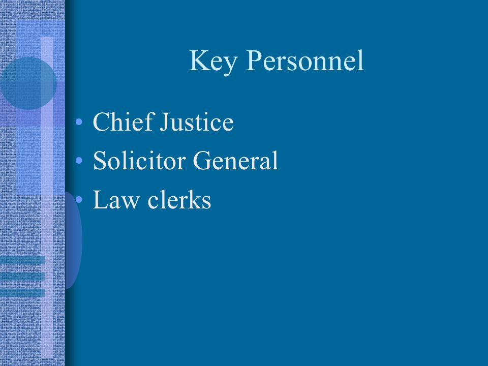 Key Personnel Chief Justice Solicitor General Law clerks