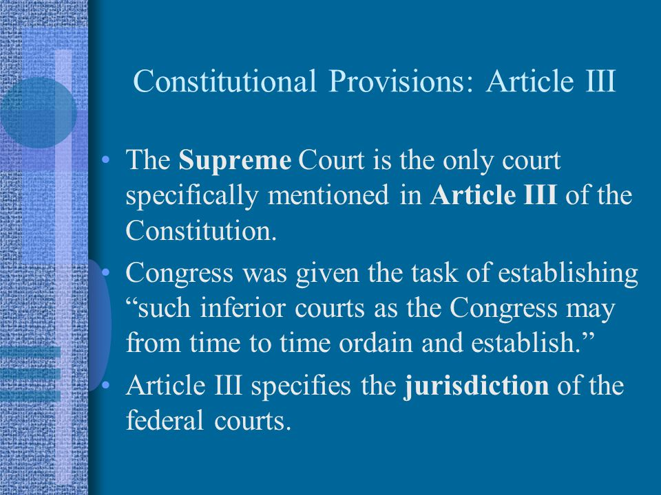 Constitutional Provisions: Article III The Supreme Court is the only court specifically mentioned in Article III of the Constitution.