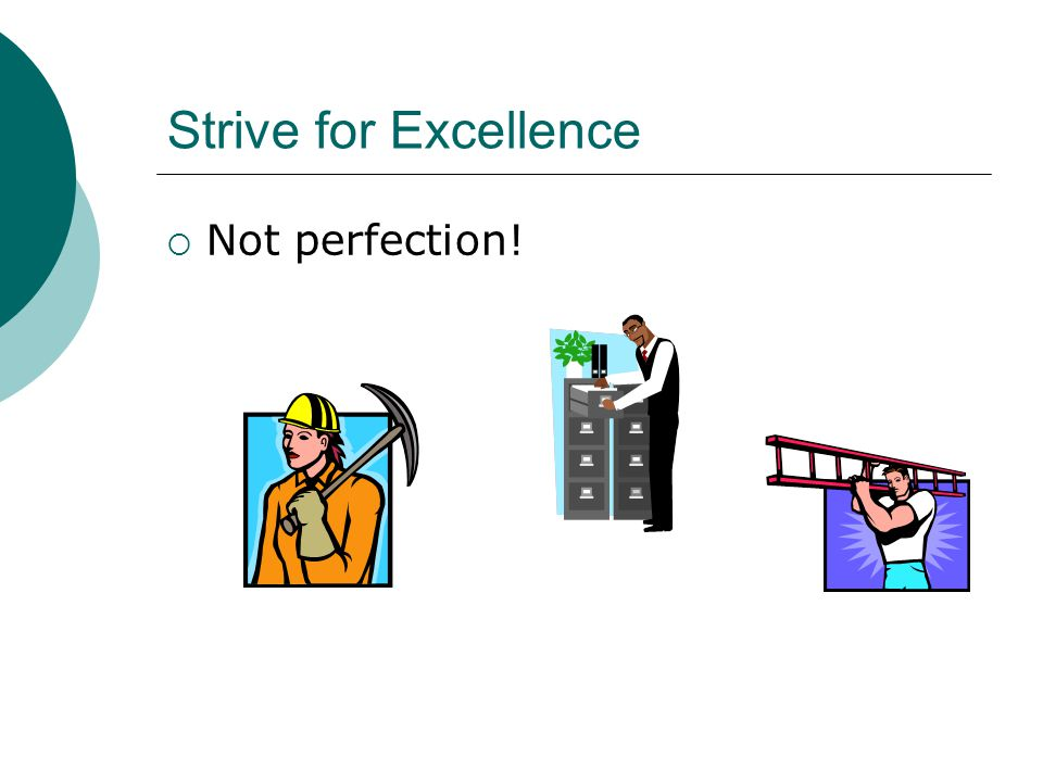 Strive for Excellence  Not perfection!
