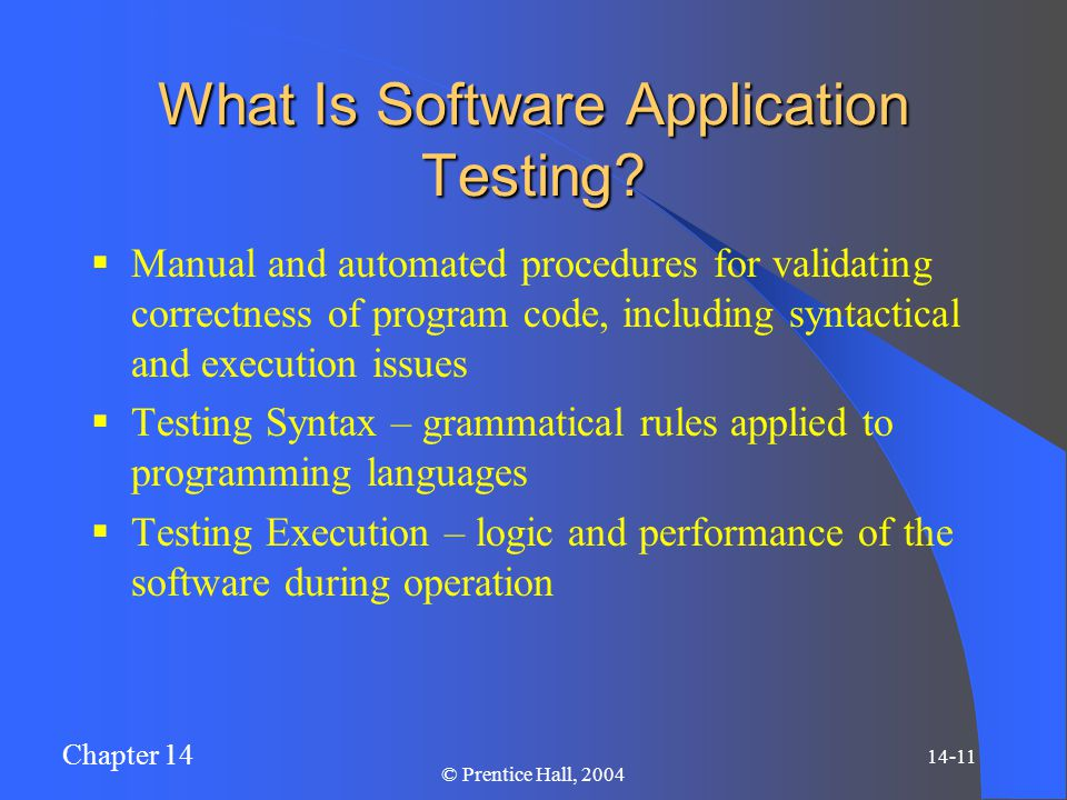 Chapter 14 14-11 © Prentice Hall, 2004 What Is Software Application Testing.