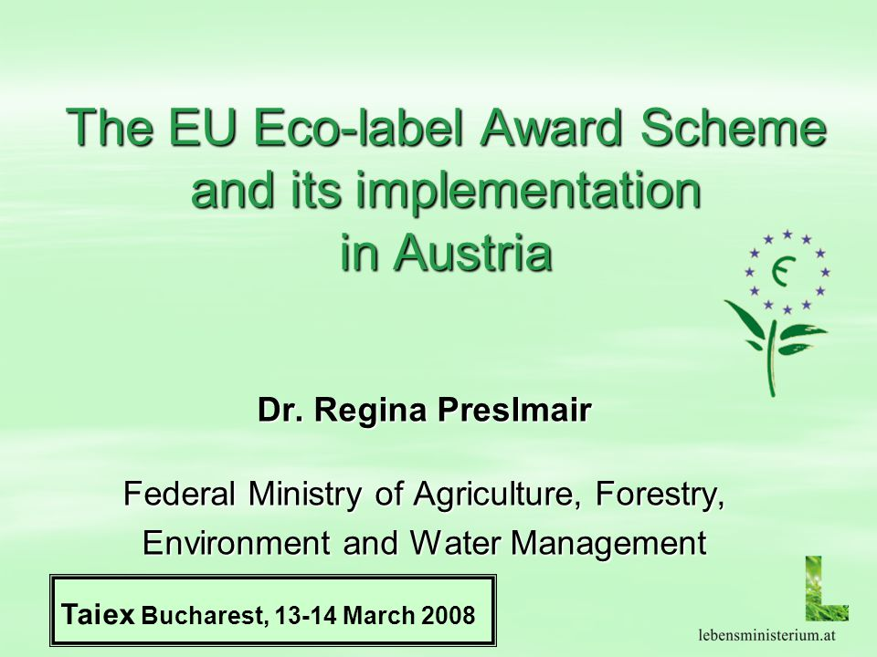 Taiex Eco-Label Workshop Bucharest, 13-14 March 08Responsibilities  DG Environment  Ministry of Environment as competent body  VKI ( Austrian Consumer Association) as administrative support organisation  G&L as marketing experts