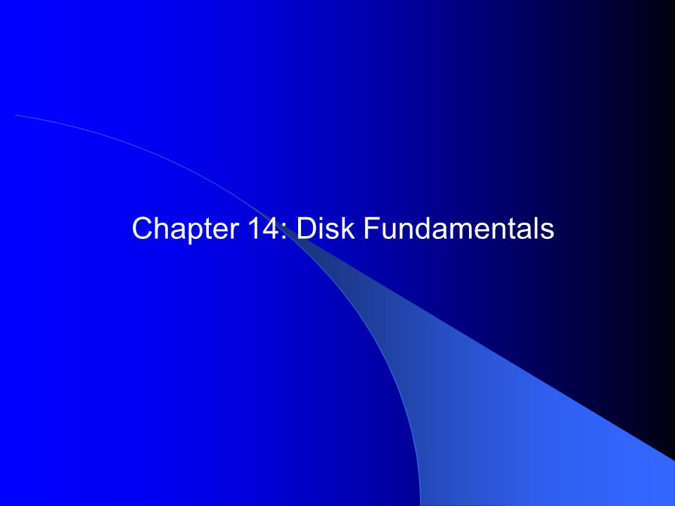 Chapter 14: Disk Fundamentals