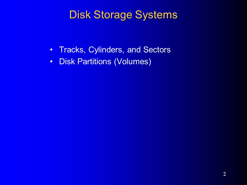 2 Disk Storage Systems Tracks, Cylinders, and Sectors Disk Partitions (Volumes)