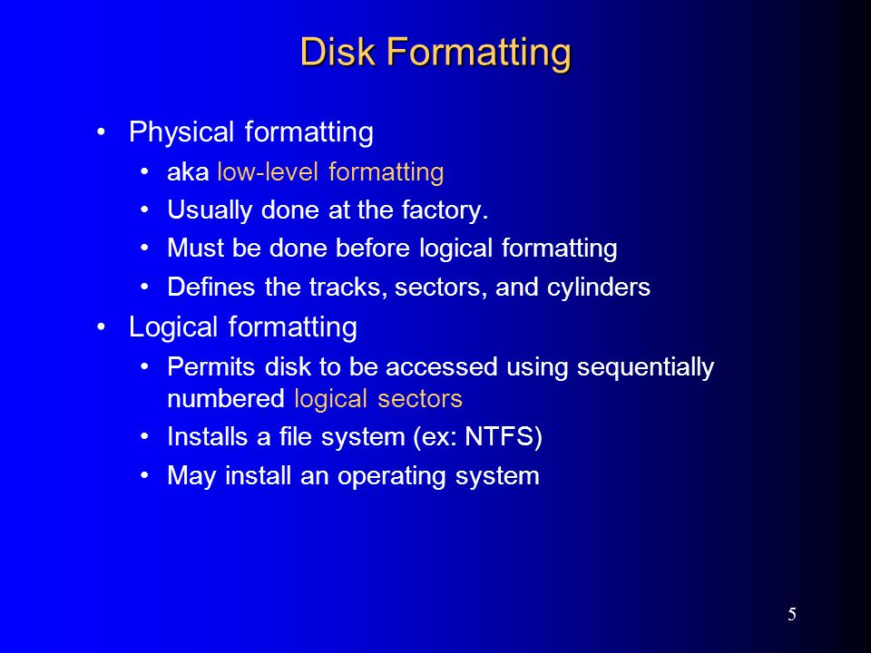 5 Disk Formatting Physical formatting aka low-level formatting Usually done at the factory.