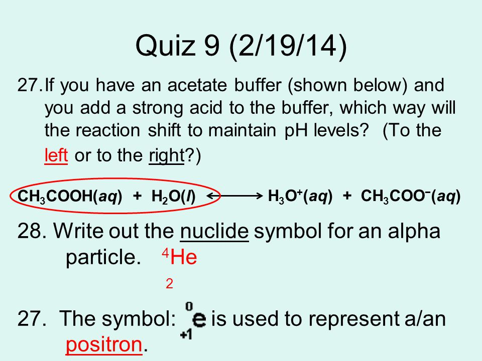 Quiz 9 (2/19/14) 27.If you have an acetate buffer (shown below) and you add a strong acid to the buffer, which way will the reaction shift to maintain pH levels.