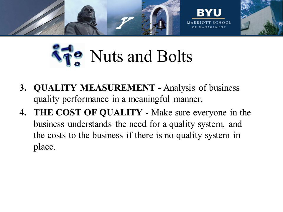 Nuts and Bolts 5.QUALITY AWARENESS - Again make everyone in the business aware of the impact of quality systems.