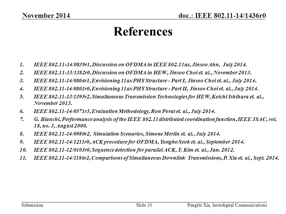 Submission doc.: IEEE 802.11-14/1436r0November 2014 Pengfei Xia, Interdigital CommunicationsSlide 10 References 1.IEEE 802.11-14/0839r1, Discussion on OFDMA in IEEE 802.11ax, Jinsoo Ahn, July 2014.