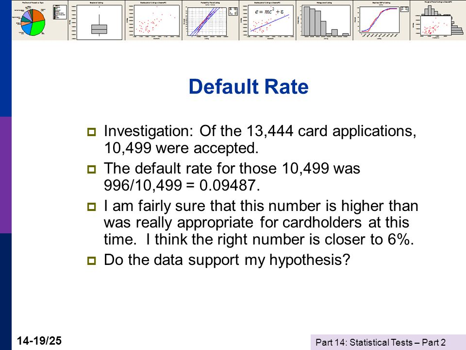 Part 14: Statistical Tests – Part 2 14-19/25 Default Rate  Investigation: Of the 13,444 card applications, 10,499 were accepted.