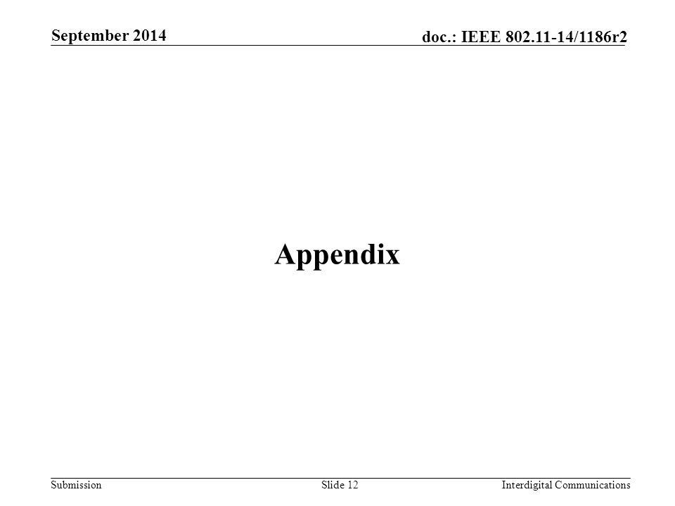 Submission doc.: IEEE 802.11-14/1186r2 Appendix Slide 12Interdigital Communications September 2014