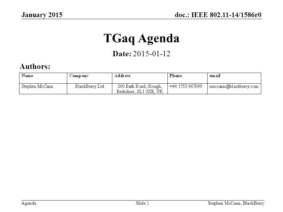 doc.: IEEE 802.11-14/1586r0 Agenda January 2015 Stephen McCann, BlackBerrySlide 2 Abstract Agenda for TGaq Pre-Association Discovery meeting for January 2015, Atlanta, Georgia, USA