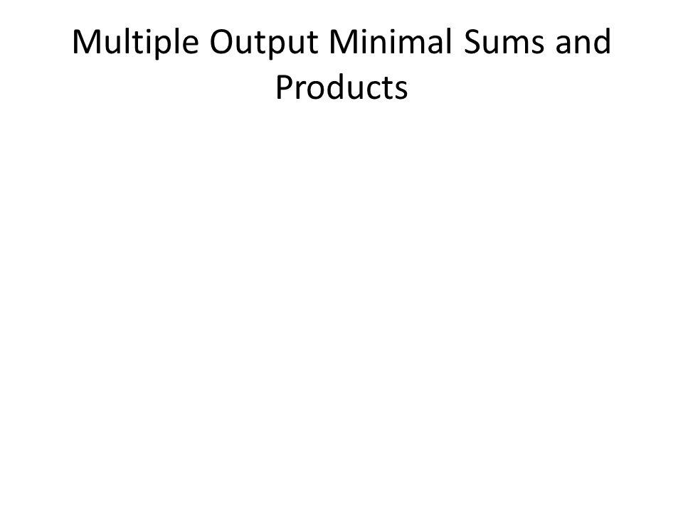 Multiple Output Minimal Sums and Products