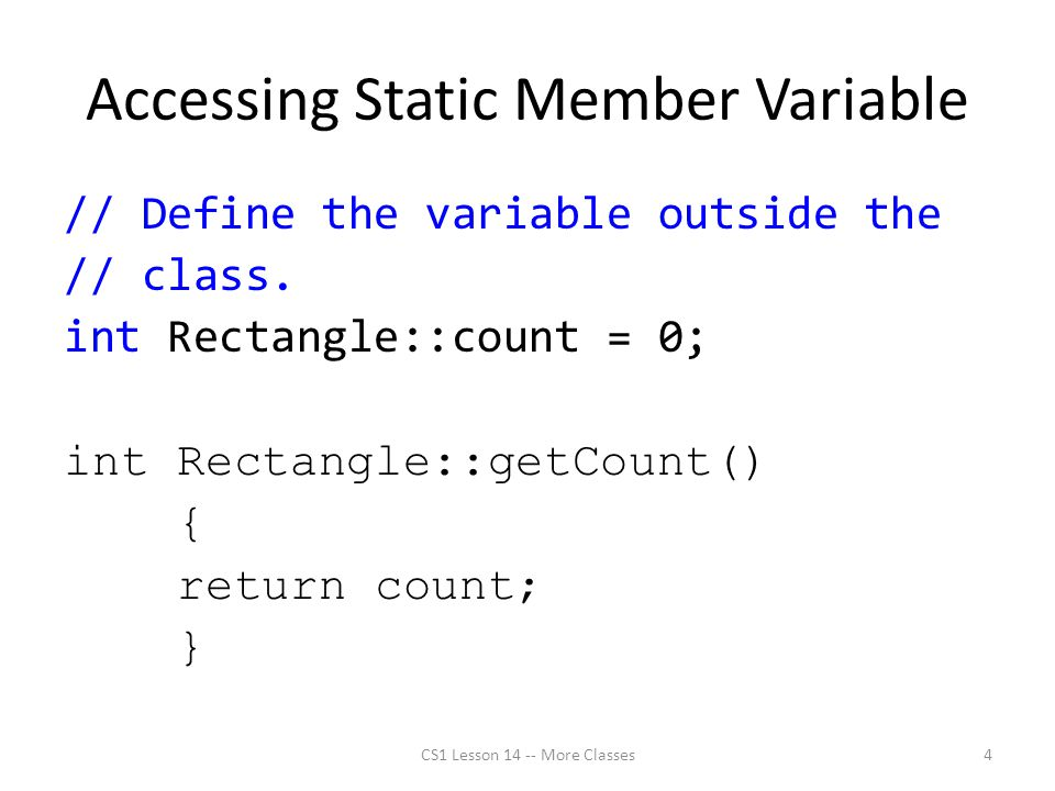 Accessing Static Member Variable // Define the variable outside the // class.