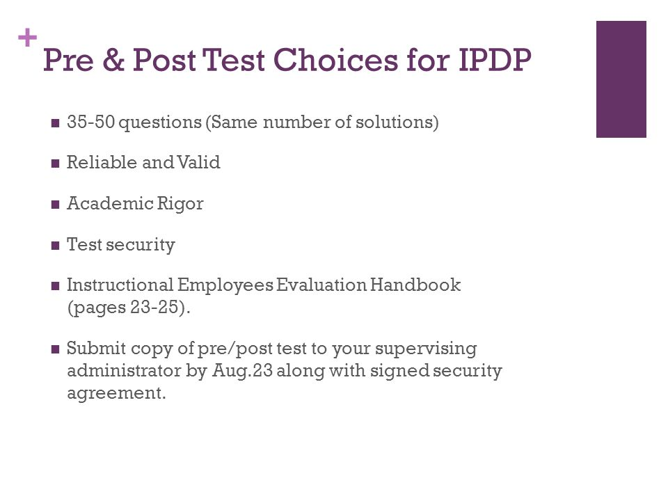 + Pre & Post Test Choices for IPDP 35-50 questions (Same number of solutions) Reliable and Valid Academic Rigor Test security Instructional Employees Evaluation Handbook(pages 23-25).