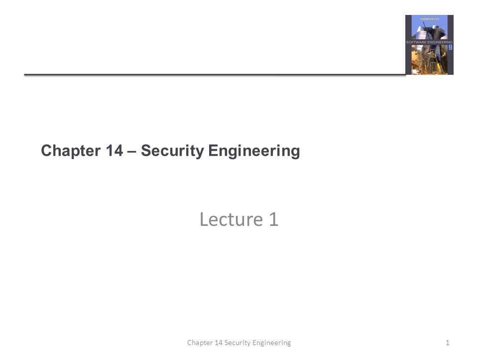 Chapter 14 – Security Engineering Lecture 1 Chapter 14 Security Engineering1