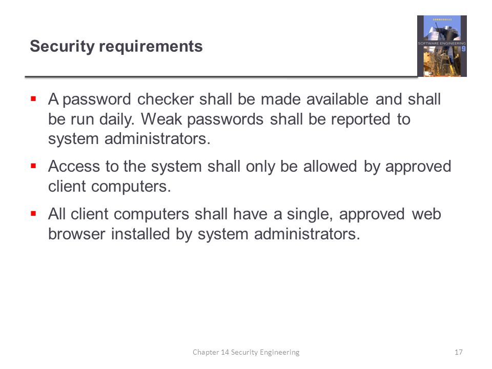 Security requirements  A password checker shall be made available and shall be run daily. Weak passwords shall be reported to system administrators.