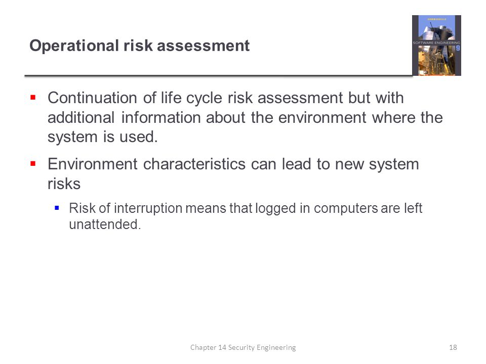 Operational risk assessment  Continuation of life cycle risk assessment but with additional information about the environment where the system is use