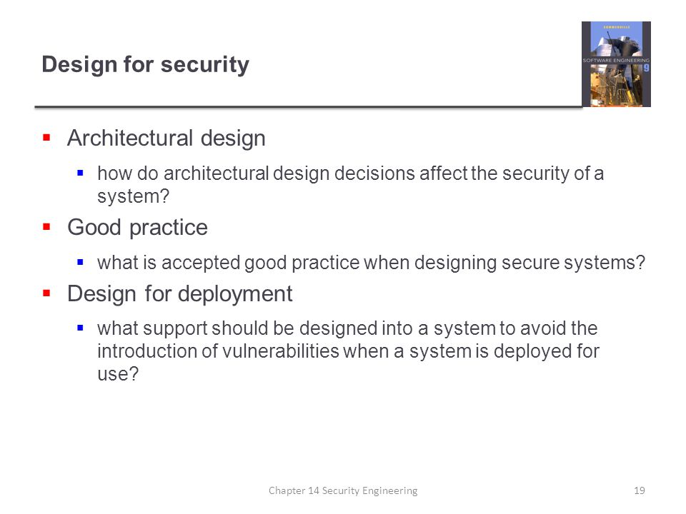 Design for security  Architectural design  how do architectural design decisions affect the security of a system?  Good practice  what is accepted