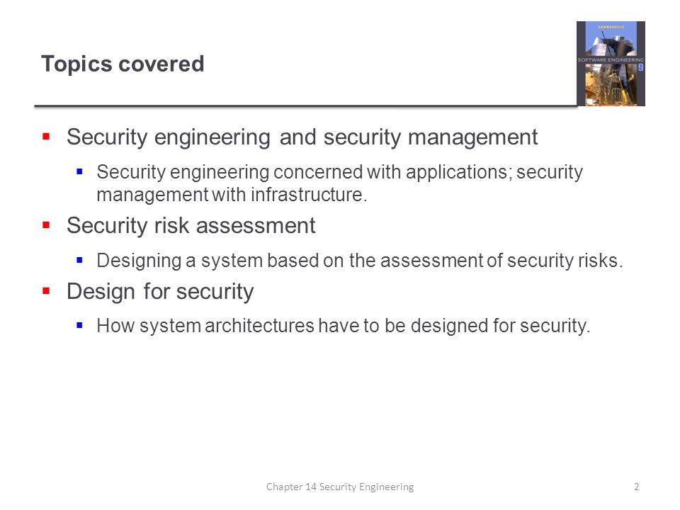 Key activities  System understanding  Review golas, requirements and architecture  Critical service identification  Identify services that must be maintained  Attack simulation  Devise attack scenarios and identify components affected  Survivability analysis  Identify survivability strategies to be applied Chapter 14 Security Engineering43