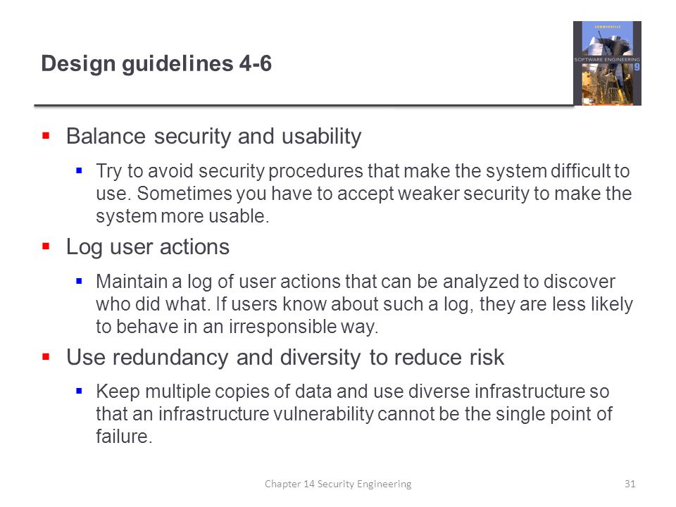 Design guidelines 4-6  Balance security and usability  Try to avoid security procedures that make the system difficult to use. Sometimes you have to