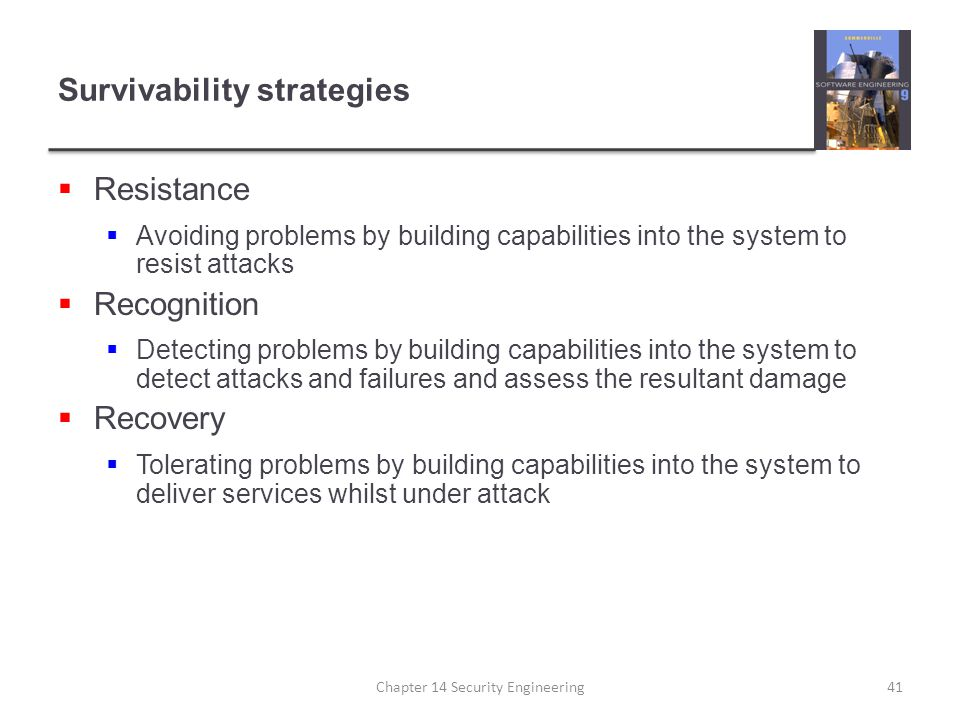 Survivability strategies  Resistance  Avoiding problems by building capabilities into the system to resist attacks  Recognition  Detecting problem