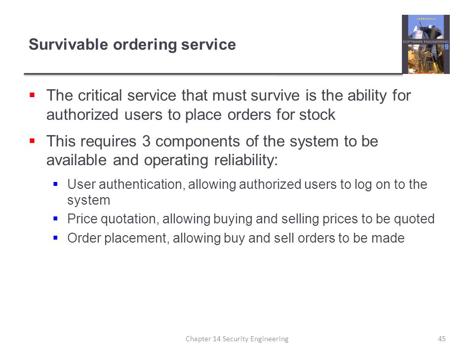 Survivable ordering service  The critical service that must survive is the ability for authorized users to place orders for stock  This requires 3 c