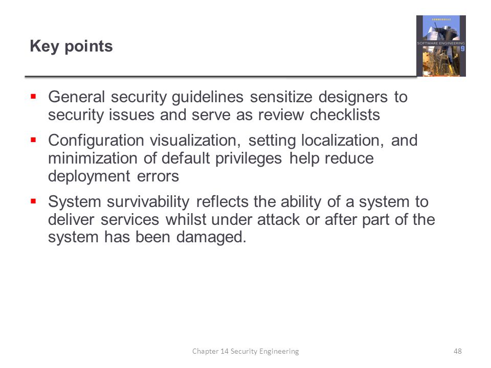 Key points  General security guidelines sensitize designers to security issues and serve as review checklists  Configuration visualization, setting