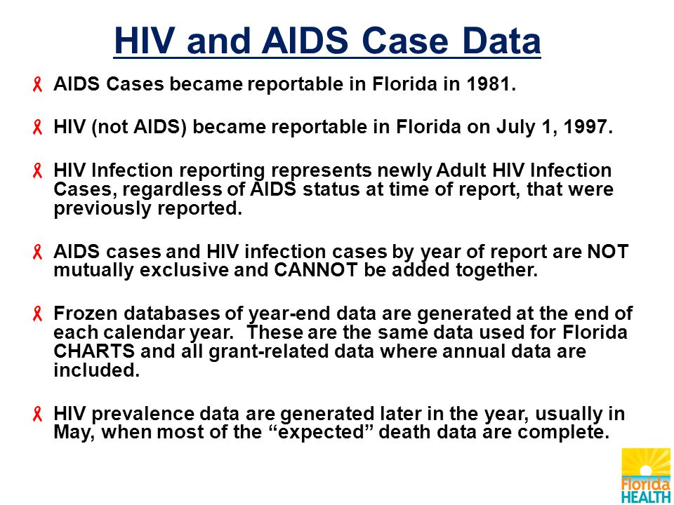 HIV and AIDS Case Data  AIDS Cases became reportable in Florida in 1981.  HIV (not AIDS) became reportable in Florida on July 1, 1997.  HIV Infecti