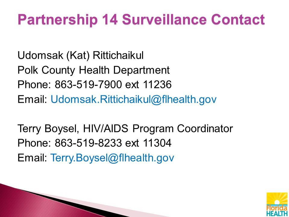 Udomsak (Kat) Rittichaikul Polk County Health Department Phone: 863-519-7900 ext 11236 Email: Udomsak.Rittichaikul@flhealth.gov Terry Boysel, HIV/AIDS