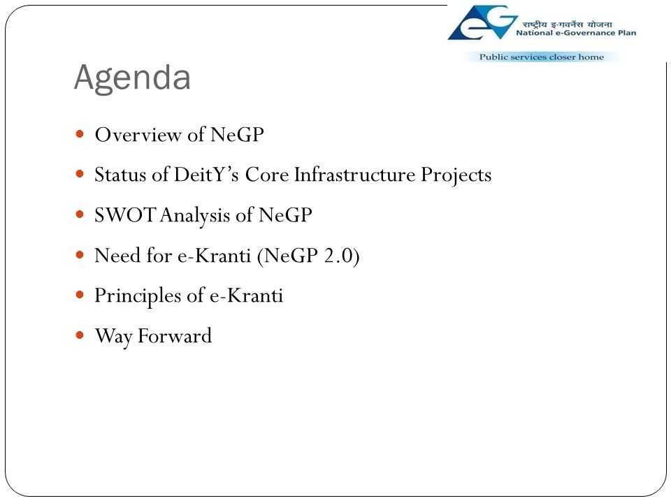 Agenda Overview of NeGP Status of DeitY's Core Infrastructure Projects SWOT Analysis of NeGP Need for e-Kranti (NeGP 2.0) Principles of e-Kranti Way F