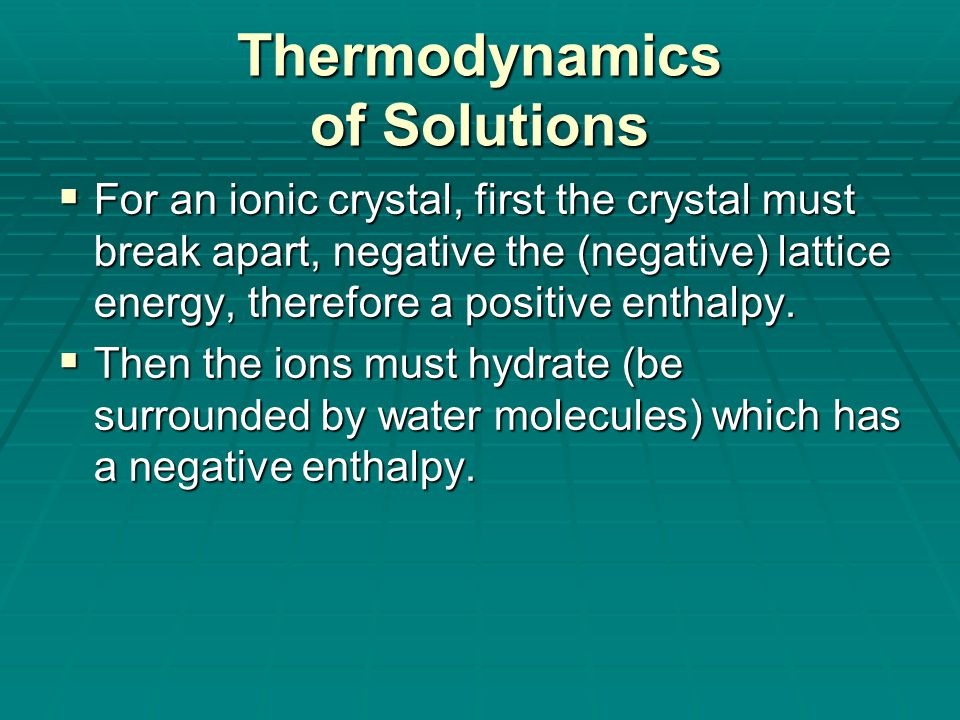 How Solutions Form Thermodynamics  The formation of solutions is favored because it creates a more disordered system.