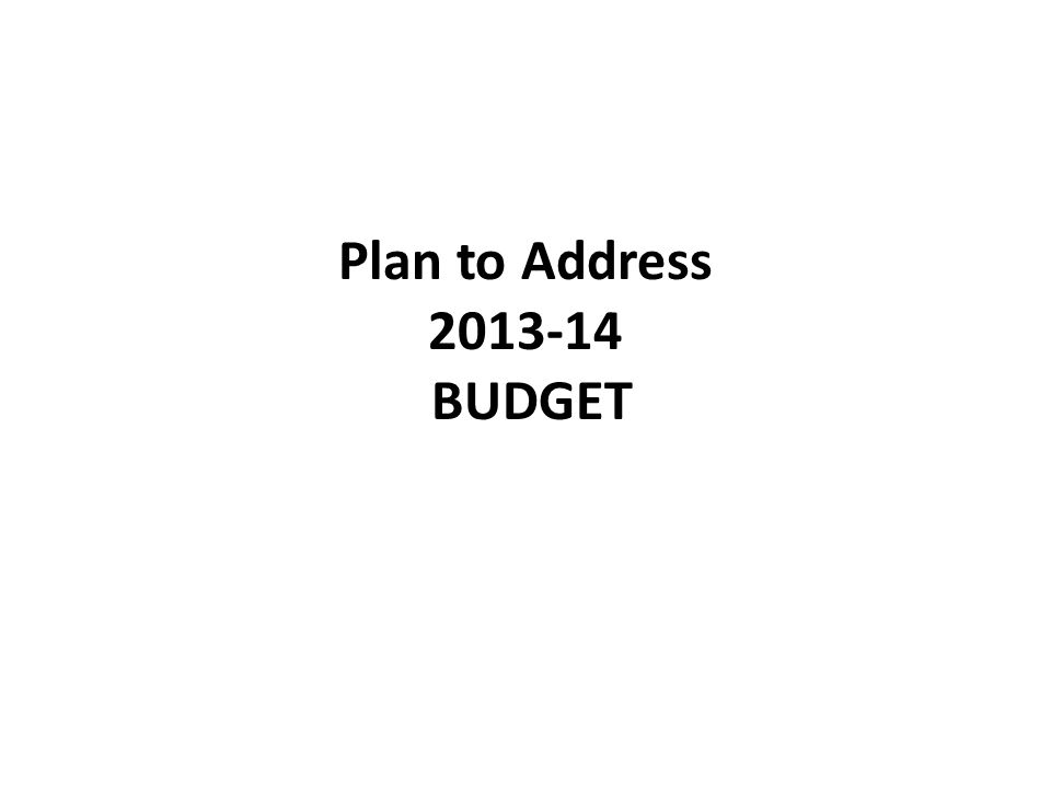 Plan to Address 2013-14 BUDGET