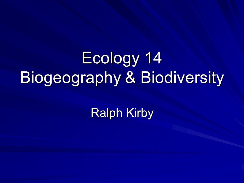 Ecology 14 Biogeography & Biodiversity Ralph Kirby