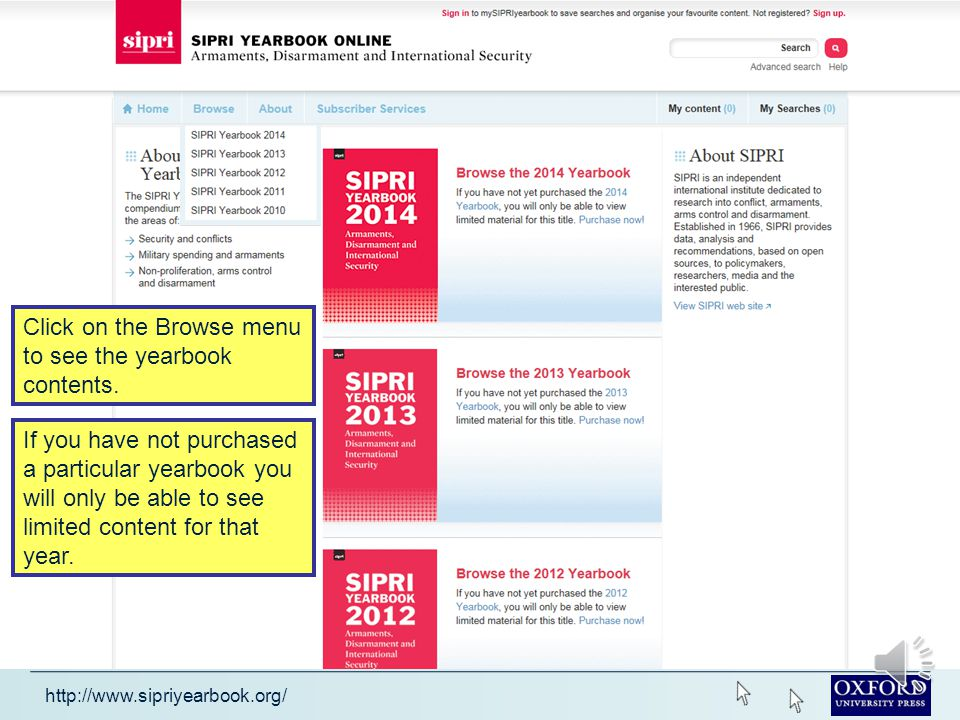http://www.sipriyearbook.org/ The SIPRI Yearbook contains: extensive annexes on the implementation of arms control and disarmament agreements a chronology of events during the year in the area of security and arms control analysis of developments in security and conflicts, military spending and armaments, non-proliferation, arms control and disarmament