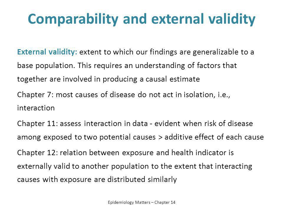 Comparability and external validity External validity: extent to which our findings are generalizable to a base population.