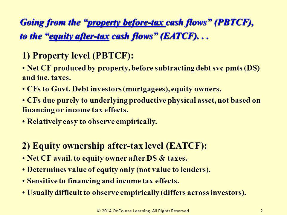 3 3 MAJOR DIFFERENCES between PBTCF & EATCF levels: Depreciation: An expense that reduces income tax cash outflows, but not itself a cash outflow at the before-tax level.