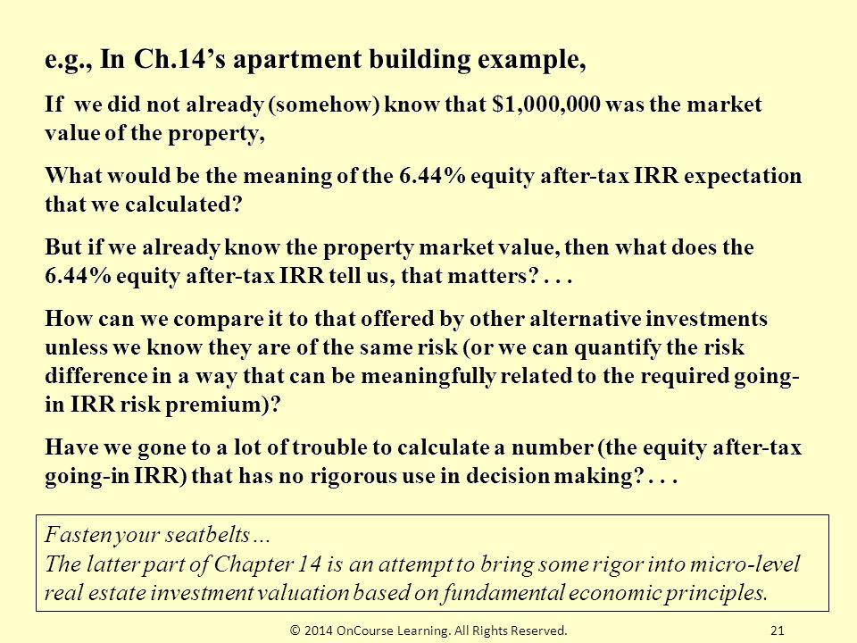 21 e.g., In Ch.14's apartment building example, If we did not already (somehow) know that $1,000,000 was the market value of the property, What would