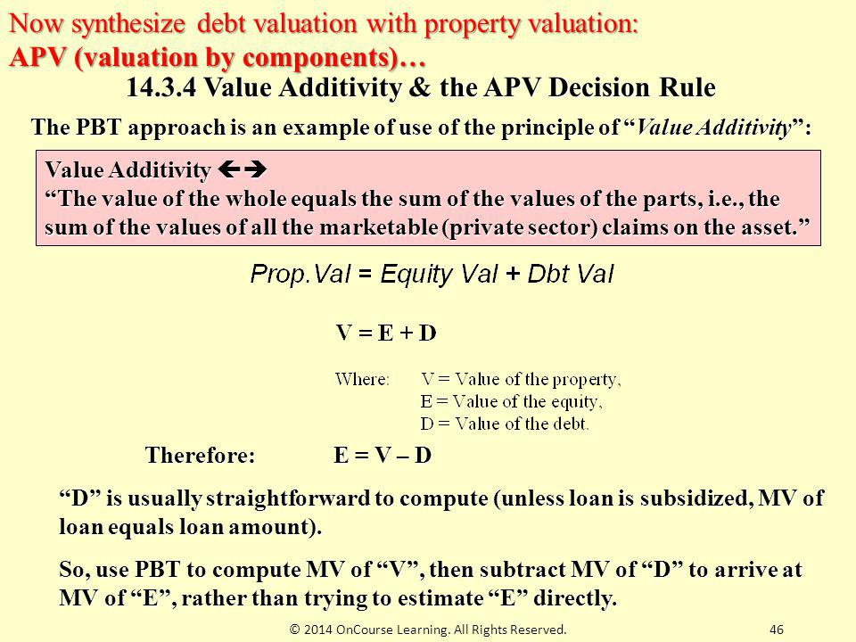 "46 14.3.4 Value Additivity & the APV Decision Rule The PBT approach is an example of use of the principle of ""Value Additivity"": Value Additivity  """