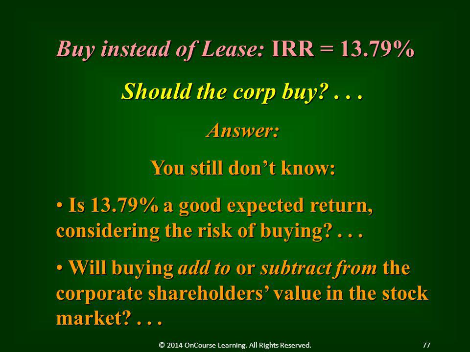 Answer: You still don't know: Is 13.79% a good expected return, considering the risk of buying?... Is 13.79% a good expected return, considering the r