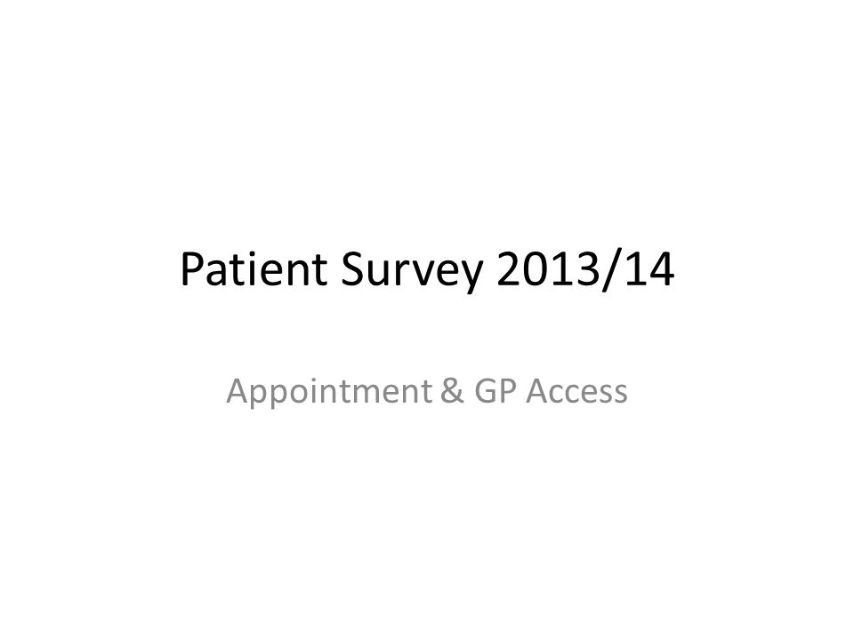 Patient Survey 2013/14 Appointment & GP Access