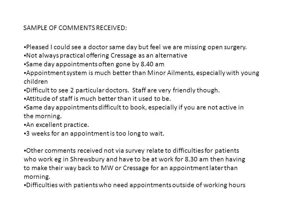 SAMPLE OF COMMENTS RECEIVED: Pleased I could see a doctor same day but feel we are missing open surgery. Not always practical offering Cressage as an