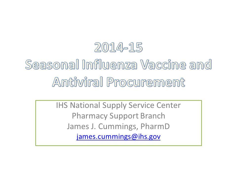 IHS National Supply Service Center Pharmacy Support Branch James J. Cummings, PharmD james.cummings@ihs.gov
