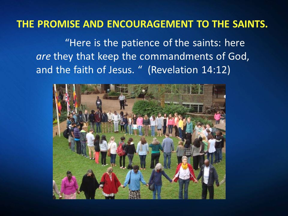 """""""Here is the patience of the saints: here are they that keep the commandments of God, and the faith of Jesus. """" (Revelation 14:12) THE PROMISE AND ENC"""