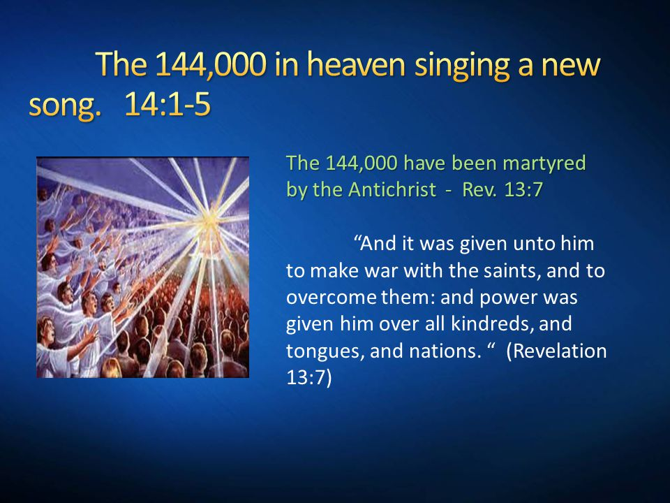 The 144,000 have been martyred by the Antichrist - Rev.
