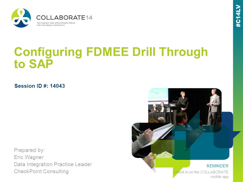 REMINDER Check in on the COLLABORATE mobile app Configuring FDMEE Drill Through to SAP Prepared by: Eric Wagner Data Integration Practice Leader Check