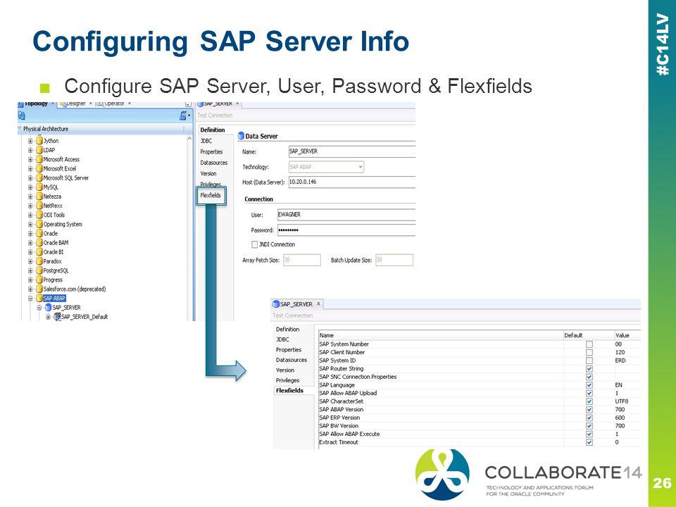 Configuring SAP Server Info 26 ■Configure SAP Server, User, Password & Flexfields
