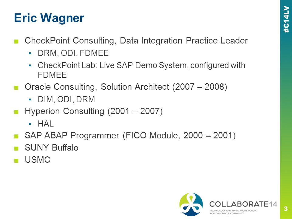 Eric Wagner ■CheckPoint Consulting, Data Integration Practice Leader ▪DRM, ODI, FDMEE ▪CheckPoint Lab: Live SAP Demo System, configured with FDMEE ■Or