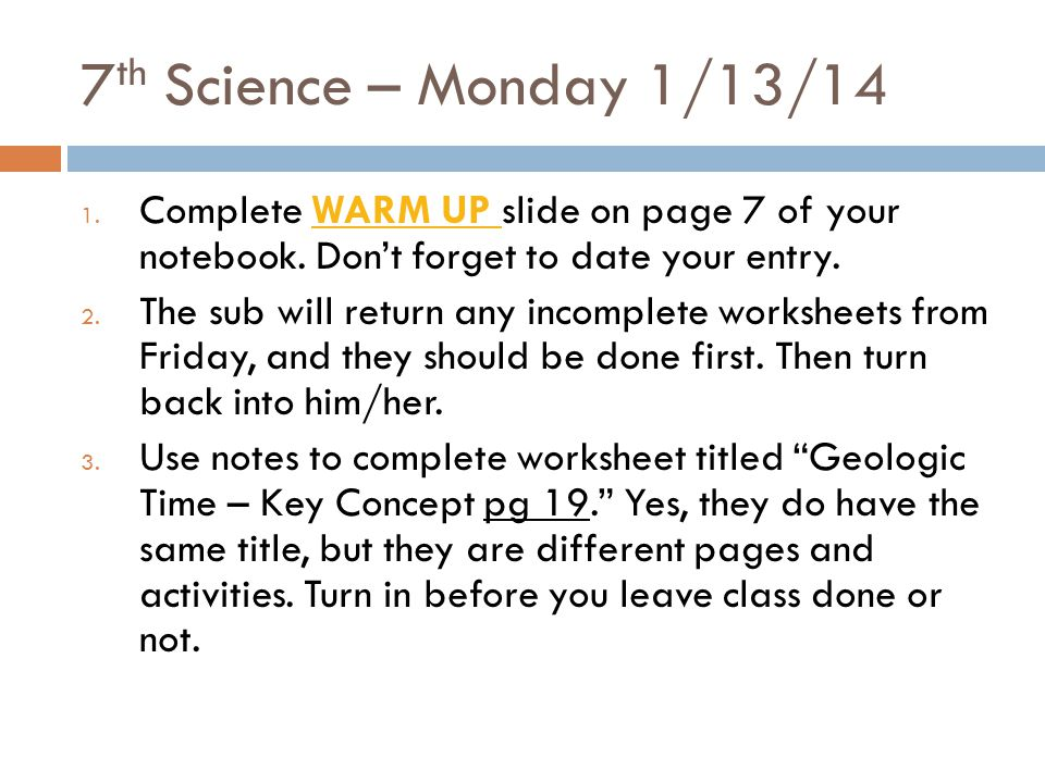 7 th Science – Monday 1/13/14 1.Complete WARM UP slide on page 7 of your notebook.