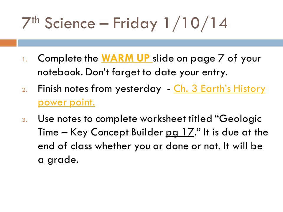 7 th Science – Friday 1/10/14 1.Complete the WARM UP slide on page 7 of your notebook.